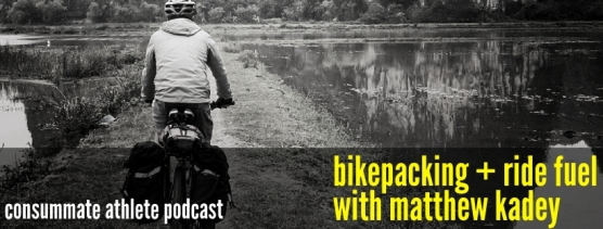 bikepacking + ride fuel with matthew kadey