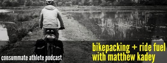 bikepacking + ride fuel with matthew kadey