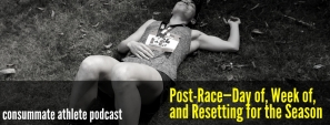 Post-Race—Day of, Week of, and Resetting for the Season